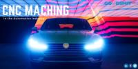 CNC Machining in The Automotive Industry