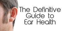 The Definitive Guide to Ear Health