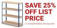 SAVE 25% OFF LIST PRICE on all EasyFit Boltless Shelving Units