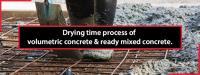 Speed Up the Drying Time of Volumetric Concrete & Ready Mixed Concrete