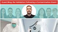 Guest Blog: Re-Validation Following a Contamination Event