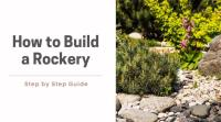 HOW TO BUILD A ROCKERY (STEP BY STEP GUIDE)