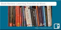 Ensuring performance improvement: a review of Learning Transfer at Work by Paul Matthews