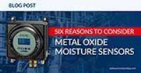 Six Reasons to Consider Ceramic Metal Oxide Moisture Sensors for Your Process