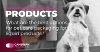 What are the best options for pet care packaging for liquid products?
