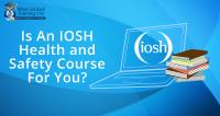 Is an IOSH Health and Safety Course For You?