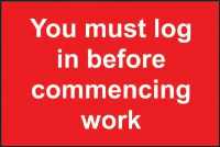 'You Must Log In Before Commencing Work' Sign, Non Adhesive Rigid PVC (300mm X 200mm)
