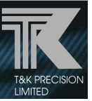 T and K Precision Ltd